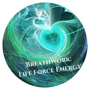 Lesson 21: BreathWork ~ Life Force Energy